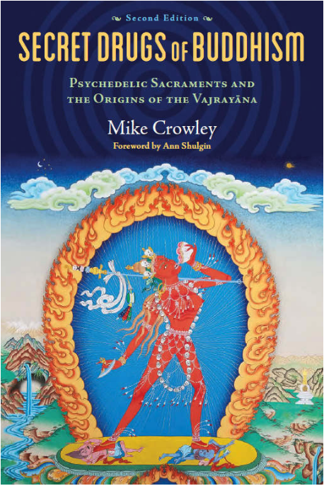 10 Secret Drugs of Buddhism: Psychedelic Sacraments & the Origins of the Vajrayana, by Mike Crowley